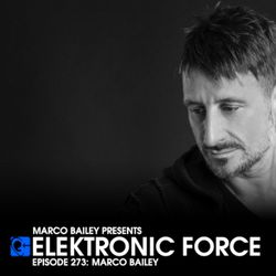 Elektronic Force Podcast 273 with Marco Bailey