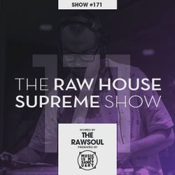 The RAW HOUSE SUPREME Show - #171 Hosted by The Rawsoul