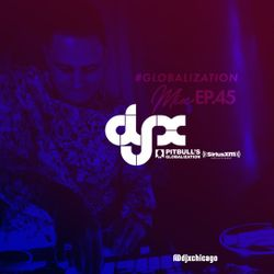 DJ-X Globalization Mix Episode 45