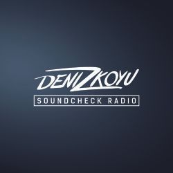 Deniz Koyu pres. Soundcheck Radio: Episode 005