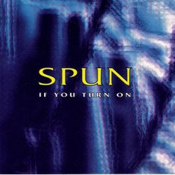 Spun - If You Turn On (1993)