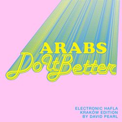 ARABS DO IT BETTER | Electronic Hafla * Kraków Edition by David Pearl