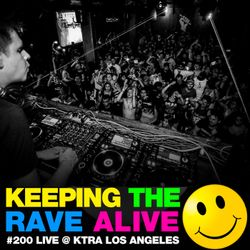 Keeping The Rave Alive Episode 200: Kutski live at KTRA Los Angeles