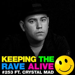 Keeping The Rave Alive Episode 253 featuring Crystal Mad