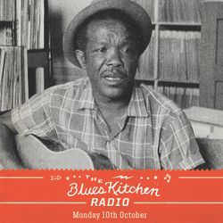 THE BLUES KITCHEN RADIO: 10 OCTOBER 2016
