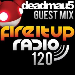 FIUR120 / Deadmau5 Guest Mix / Fire It Up 120