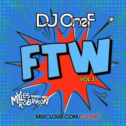 @DJOneF x @DJMylesRobinson FTW Vol.3