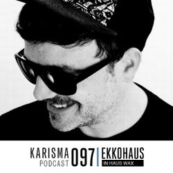 KARISMA PODCAST #097 - IN HAUS WAX PART I