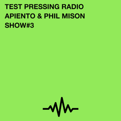 Test Pressing Radio / #3 / Apiento & Phil Mison