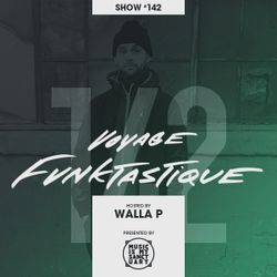 VOYAGE FUNKTASTIQUE - Show #142 (Hosted by Walla P)