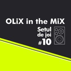 OLiX in the Mix - Setul de joi #10
