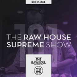 The RAW HOUSE SUPREME Show - #181 Hosted by The Rawsoul