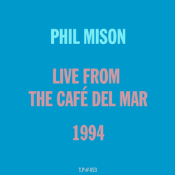 Mix 453 / Phil Mison / Live From The Café Del Mar 1994