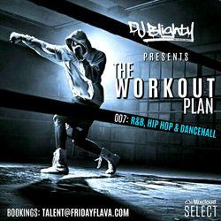 The Workout Plan: 007 // R&B, Hip Hop & Dancehall // Instagram: djblighty