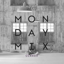 #MondayMix 233 by @dirtyswift - 12.Mar.2017 (Live Mix)