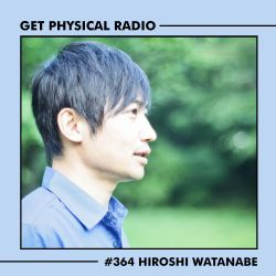 Get Physical Radio #364 (Guestmix by Hiroshi Watanabe)