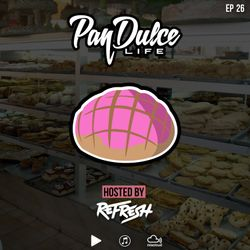 """""""The Pan Dulce Life"""" With DJ Refresh - Episode 26"""