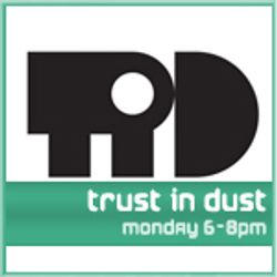 Trust in Dust on @spaceinvaderfm March 2012