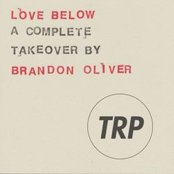 LOVE BELOW - BRANDON OLIVER TAKEOVER - DECEMBER 30 - 2015