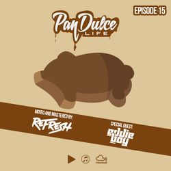 """""""The Pan Dulce Life"""" With DJ Refresh - Episode 15 Feat. Special Guest DJ Eddie Boy"""