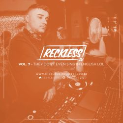 @RECKLESSDJ_ - Vol. 7: They Don't Even Sing In English Lol