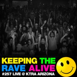 Keeping The Rave Alive Episode 257: Live from KTRA Neon Nation in Mesa, Arizona