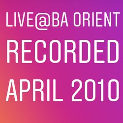 Live@BA Orient (Recorded April 2010)