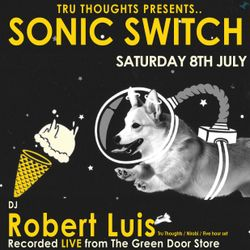 Robert Luis Sonic Switch July 8th @ Green Door Store - 5 Hour DJ Set