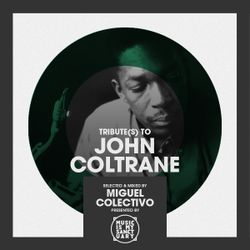 Tribute(s) to JOHN COLTRANE - Selected by Miguel Colectivo (Part 1)