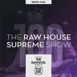 The RAW HOUSE SUPREME Show - #186 Hosted by The Rawsoul