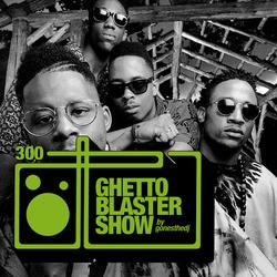 GHETTOBLASTERSHOW #300 (sept. 16/17)