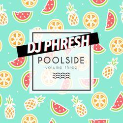 DJ PHRESH - Poolside v3