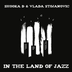 Shooka D And Vlada Stojanovic - In The Land Of Jazz