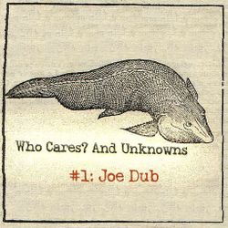 Who Cares? And Unknowns #1 - Joe Dub (SFSM, Westcoast Workforce, Dub Brothers, Painkillers, etc..)