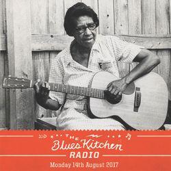 THE BLUES KITCHEN RADIO: 14 AUGUST 2017
