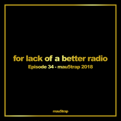 for lack of a better radio: episode 34 - mau5trap 2018