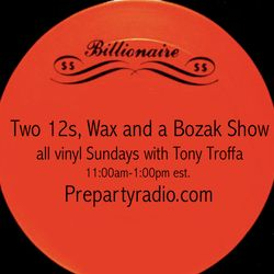 Two 12s Wax and a Bozak Show  4-16-17 Edition with Tony Troffa