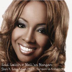 Soul Switch & Meli'sa Morgan - Don't Say Love (MaxK: Pumped Up Anthem Mix)