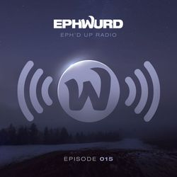 Ephwurd Presents Eph'd Up Radio #015