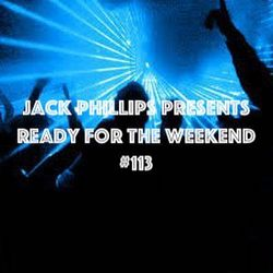 Jack Phillips Presents Ready for the Weekend #113