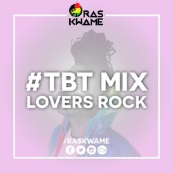 Ras Kwame #TBT Mix - Lovers Rock