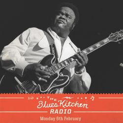 THE BLUES KITCHEN RADIO: 06 FEBRUARY 2017