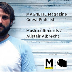 MAGNETIC Magazine Guest Podcast: Muskox Records / Alistair Albrecht