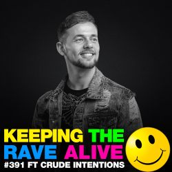Keeping The Rave Alive Episode 391 feat. Crude Intentions