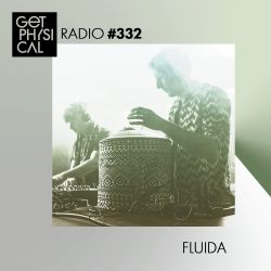 Get Physical Radio #332 mixed by Fluida