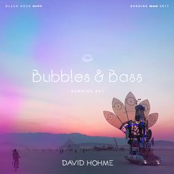David Hohme - Bubbles & Bass Sunrise, Burning Man 2017