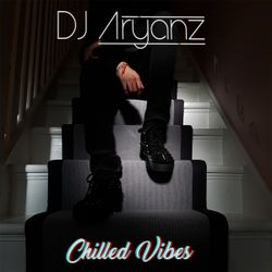 Chilled Vibes Mix // DJ Aryanz