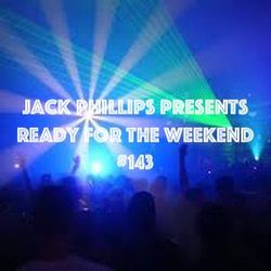 Jack Phillips Presents Ready for the Weekend #143