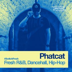 DJ Phatcat /// Fresh R&B, Dancehall & Hip-Hop 02 /// #SwitchFresh