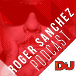 DJ MAG WEEKLY PODCAST: Roger Sanchez